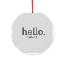 Hello I'm sore Ornament (Round)