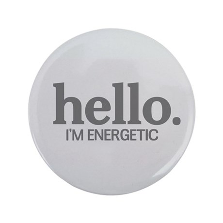 "Hello I'm energetic 3.5"" Button (100 pack)"