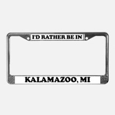 Rather be in Kalamazoo License Plate Frame