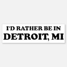 Rather be in Detroit Bumper Bumper Bumper Sticker