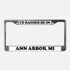 Rather be in Ann Arbor License Plate Frame
