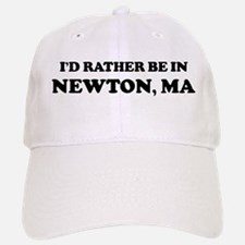 Rather be in Newton Baseball Baseball Cap