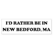 Rather be in New Bedford Bumper Bumper Sticker