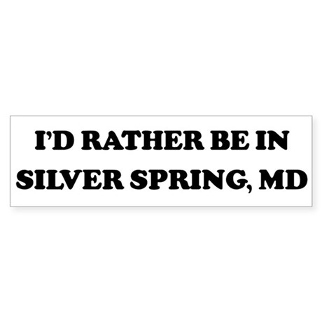 Rather be in Silver Spring Bumper Sticker