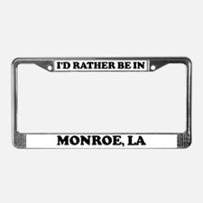 Rather be in Monroe License Plate Frame
