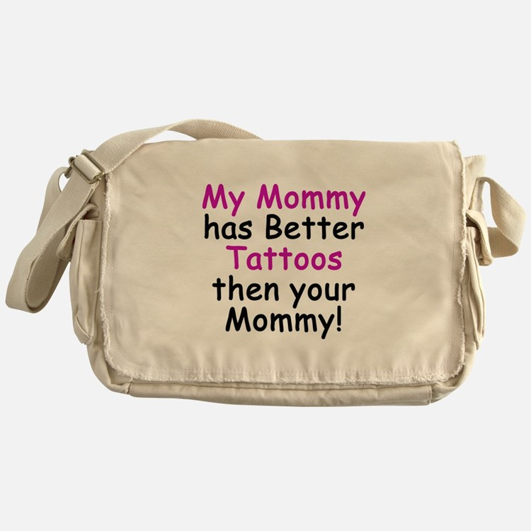 My Mommy has better Tattoos Messenger Bag