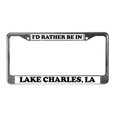 Rather be in Lake Charles License Plate Frame