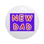 For new fathers, a NEW DAD Ornament (Round)