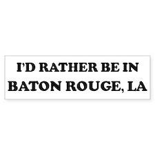 Rather be in Baton Rouge Bumper Bumper Sticker