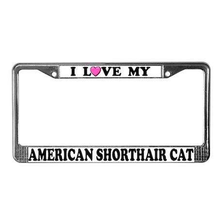 I Love My American Shorthair License Plate Frame