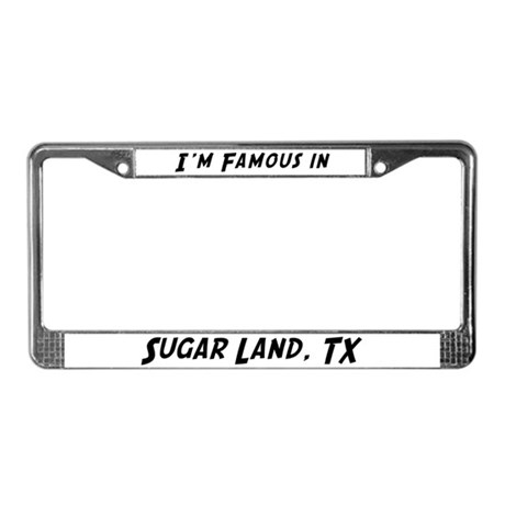Famous in Sugar Land License Plate Frame