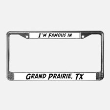 Famous in Grand Prairie License Plate Frame
