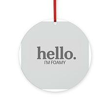 Hello I'm foamy Ornament (Round)