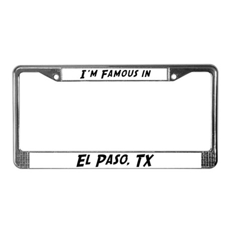 Famous in El Paso License Plate Frame