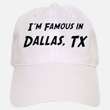 Famous in Dallas Baseball Baseball Cap