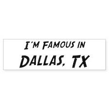 Famous in Dallas Bumper Bumper Sticker