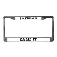 Famous in Dallas License Plate Frame