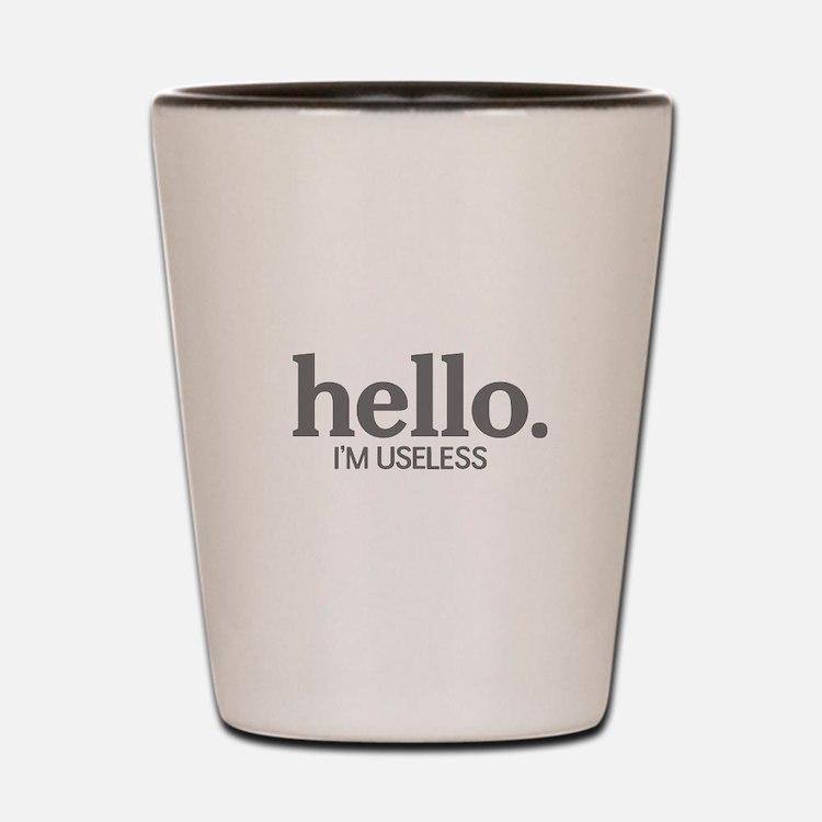 Hello I'm useless Shot Glass