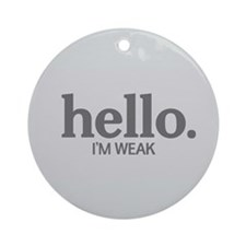 Hello I'm weak Ornament (Round)