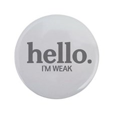 "Hello I'm weak 3.5"" Button"