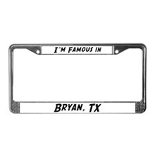 Famous in Bryan License Plate Frame