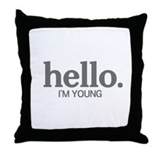Hello I'm young Throw Pillow