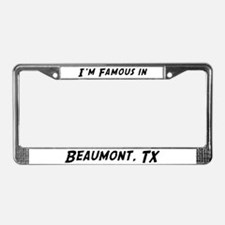 Famous in Beaumont License Plate Frame
