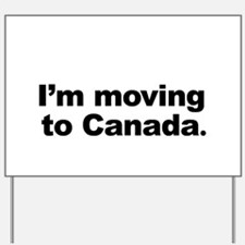 I'm Moving to Canada Yard Sign