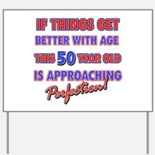 Funny 50th Birthdy designs Yard Sign