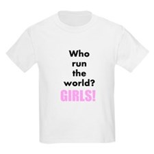 Who run the world? GIRLS! T-Shirt