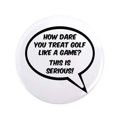 "'Golf is Serious!' 3.5"" Button"