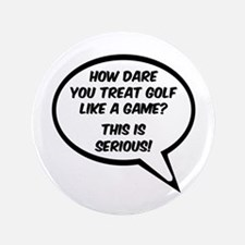 """'Golf is Serious!' 3.5"""" Button"""