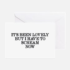 It's Been Lovely Scream Now Greeting Card