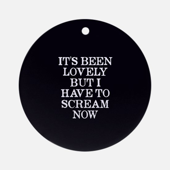It's Been Lovely Scream Now Ornament (Round)