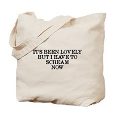 It's Been Lovely Scream Now Tote Bag