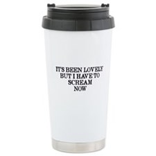 It's Been Lovely Scream Now Travel Mug