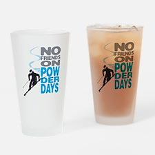 No Friends On Powder Days Drinking Glass