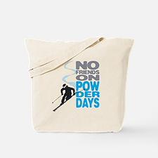 No Friends On Powder Days Tote Bag
