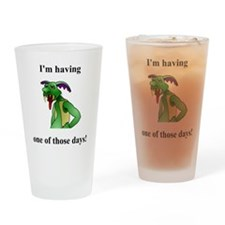 I'm having one of those days Drinking Glass