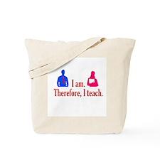 I am. Therefore, I Teach. Tote Bag