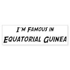 Famous in Equatorial Guinea Bumper Bumper Sticker