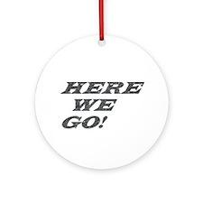 Ornament (Round) here we go slogans