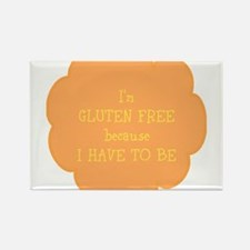 Have to be, gluten free Rectangle Magnet