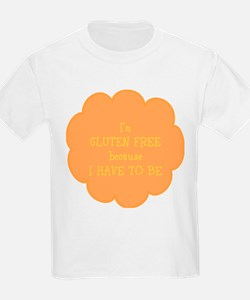 Have to be, gluten free T-Shirt
