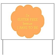 Have to be, gluten free Yard Sign