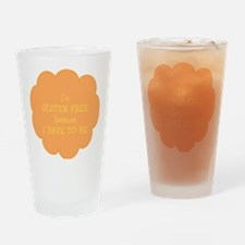 Have to be, gluten free Drinking Glass