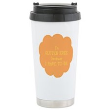 Have to be, gluten free Travel Mug