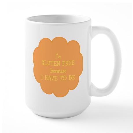 Have to be, gluten free Large Mug