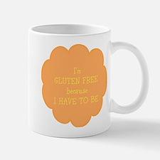 Have to be, gluten free Mug