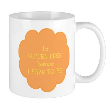 Have to be, gluten free Mug